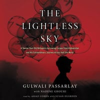 The Lightless Sky: A Twelve-Year-Old Refugee's Harrowing Escape from Afghanistan and His Extraordinary Journey Across Half the World - Gulwali Passarlay