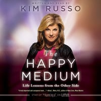 The Happy Medium: Life Lessons from the Other Side - Kim Russo