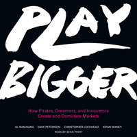 Play Bigger: How Pirates, Dreamers, and Innovators Create and Dominate Markets - Al Ramadan, Dave Peterson, Christopher Lochhead, Kevin Maney