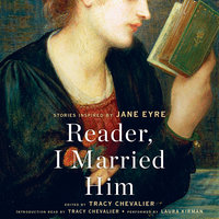 Reader, I Married Him: Stories Inspired by Jane Eyre - Tracy Chevalier