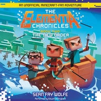 The Elementia Chronicles #2: The New Order – An Unofficial Minecraft-Fan Adventure - Sean Fay Wolfe