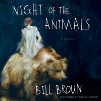 Night of the Animals: A Novel - Bill Broun