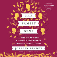 The Family Gene: A Mission to Turn My Deadly Inheritance Into a Hopeful Future - Joselin Linder
