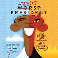 The Best Worst President: What the Right Gets Wrong About Barack Obama - Mark Hannah