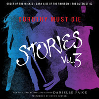 Dorothy Must Die Stories – Volume 3: Order of the Wicked, Dark Side of the Rainbow, The Queen of Oz - Danielle Paige
