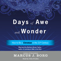 Days of Awe and Wonder: How to Be a Christian in the Twenty-first Century - Marcus J. Borg