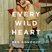 Every Wild Heart: A Novel - Meg Donohue