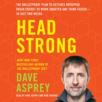 Head Strong: The Bulletproof Plan to Activate Untapped Brain Energy to Work Smarter and Think Faster–in Just Two Weeks - Dave Asprey