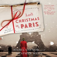 Last Christmas in Paris: A Novel of World War I - Hazel Gaynor, Heather Webb