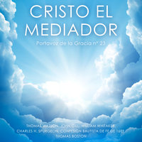 Cristo el Mediador - Thomas Watson, Thomas Boston, John Gill, Charles H. Spurgeon, William Whitaker