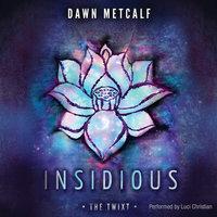 Insidious - Dawn Metcalf
