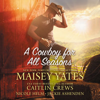 A Cowboy for All Seasons: Spring\Summer\Fall\Winter - Maisey Yates, Caitlin Crews, Jackie Ashenden, Nicole Helm