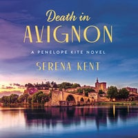Death in Avignon: A Penelope Kite Novel - Serena Kent