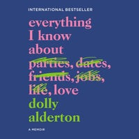 Everything I Know About Love: A Memoir - Dolly Alderton