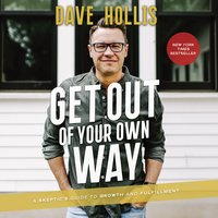Get Out of Your Own Way: A Skeptic's Guide to Growth and Fulfillment - Dave Hollis