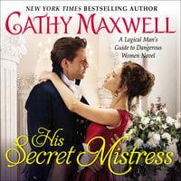 His Secret Mistress: A Logical Man's Guide to Dangerous Women Novel - Cathy Maxwell
