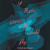 If These Wings Could Fly - Kyrie McCauley