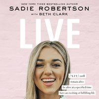 Live: Remain alive, be alive at a specified time, have an exciting or fulfilling life - Sadie Robertson Huff