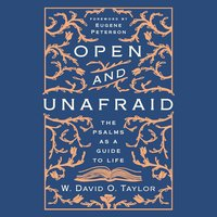 Open and Unafraid: The Psalms as a Guide to Life - W. David O. Taylor