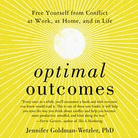 Optimal Outcomes: Free Yourself from Conflict at Work, at Home, and in Life - Jennifer Goldman-Wetzler
