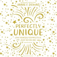 Perfectly Unique: Love Yourself Completely, Just As You Are - Annie F. Downs