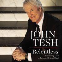 Relentless: Unleashing a Life of Purpose, Grit, and Faith - John Tesh