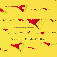 Scratched: A Memoir of Perfectionism - Elizabeth Tallent