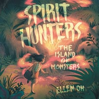 Spirit Hunters #2: The Island of Monsters - Ellen Oh