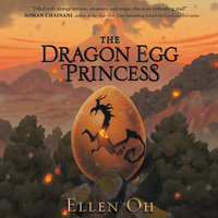 The Dragon Egg Princess - Ellen Oh