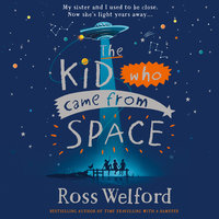 The Kid Who Came From Space - Ross Welford