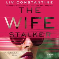 The Wife Stalker: A Novel - Liv Constantine