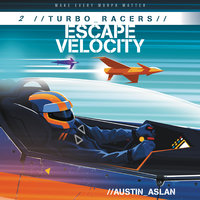 TURBO Racers: Escape Velocity - Austin Aslan