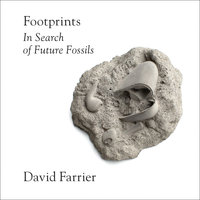 Footprints: In Search of Future Fossils - David Farrier
