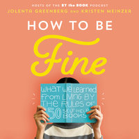 How to Be Fine: What We Learned by Living by the Rules of 50 Self-Help Books - Kristen Meinzer, Jolenta Greenberg