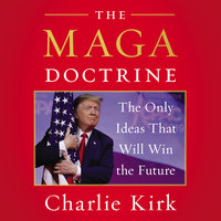 The MAGA Doctrine: The Only Ideas That Will Win the Future - Charlie Kirk