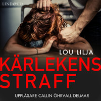Kärlekens straff: En sann historia om kvinnomisshandel - Lou Lilja