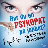 Har du en psykopat på jobbet? - Christina Davisson