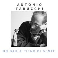 Un baule pieno di gente - Antonio Tabucchi