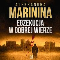 Egzekucja w dobrej wierze - Aleksandra Marinina