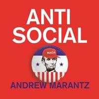 Antisocial: How Online Extremists Broke America - Andrew Marantz