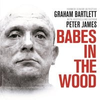 Babes in the Wood: Two girls murdered. A guilty man walks free. Can the police get justice? - Graham Bartlett
