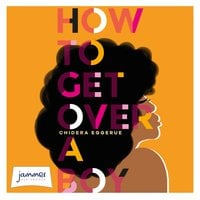 How To Get Over A Boy - Chidera Eggerue