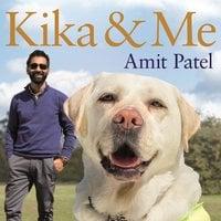 Kika & Me: How one extraordinary guide dog changed my world - Amit Patel