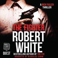The Fighter: A Rick Fuller Thriller Book 6 - Robert White