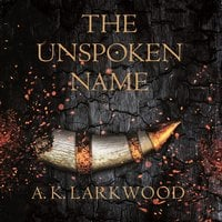 The Unspoken Name - A. K. Larkwood