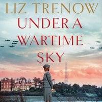 Under a Wartime Sky - Liz Trenow