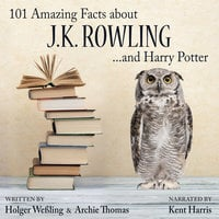 101 Amazing Facts about J.K. Rowling...and Harry Potter - Archie Thomas, Holger Weßling