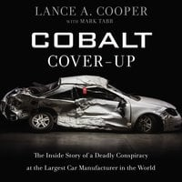 Cobalt Cover-Up: The Inside Story of a Deadly Conspiracy at the Largest Car Manufacturer in the World - Mark Tabb, Lance Cooper