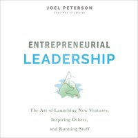 Entrepreneurial Leadership: The Art of Launching New Ventures, Inspiring Others, and Running Stuff - Joel Peterson