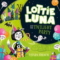 Lottie Luna and the Twilight Party - Vivian French